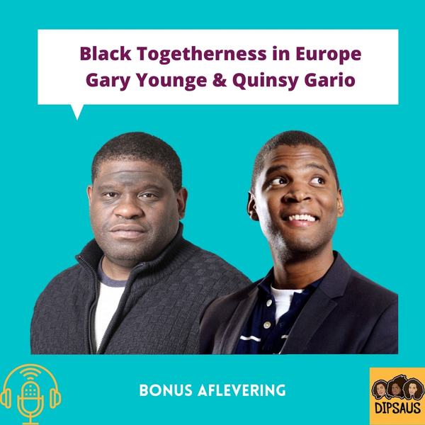 S6E7: Bonus - 🇬🇧 Black Togetherness with Gary Younge & Quinsy Gario – Dipsaus