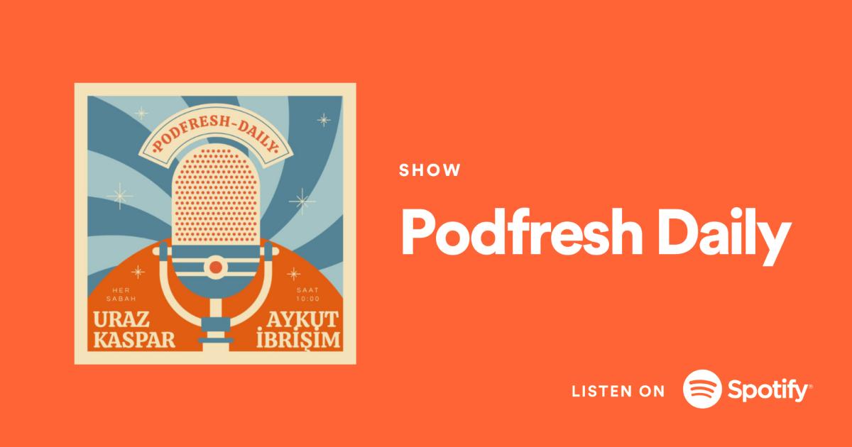 Hafta içi her gün yayınlanan Podfresh Daily yayınlarımızı dinlemek için, görsele tık-tık!