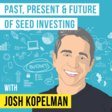 Josh Kopelman – The Past, Present, And Future Of Seed Investing – [Invest Like the Best, EP.170]