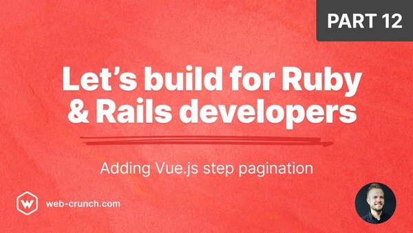 Let's build for Ruby and Rails developers - Part 12