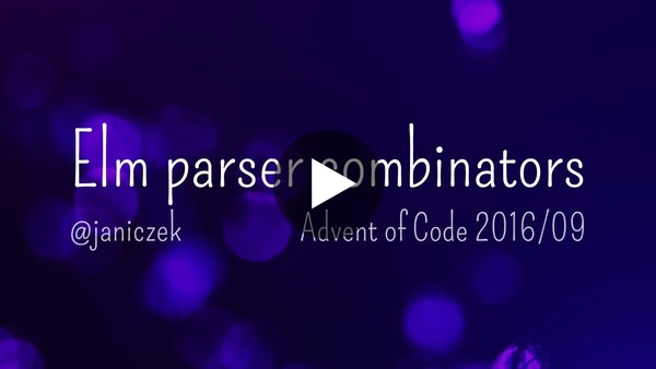 Solving Advent of Code 2016-09 with Elm parser combinators - Martin Janiczek