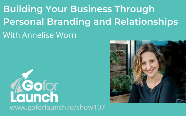 Building Your Business Through Personal Branding and Relationships—With Annelise Worn