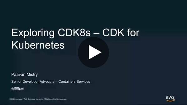 Exploring the CDK for Kubernetes - AWS Online Tech Talks