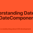 Understanding Date And DateComponents
