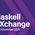Haskell eXchange 2020: 4th - 5th Nov - from Skills Matter