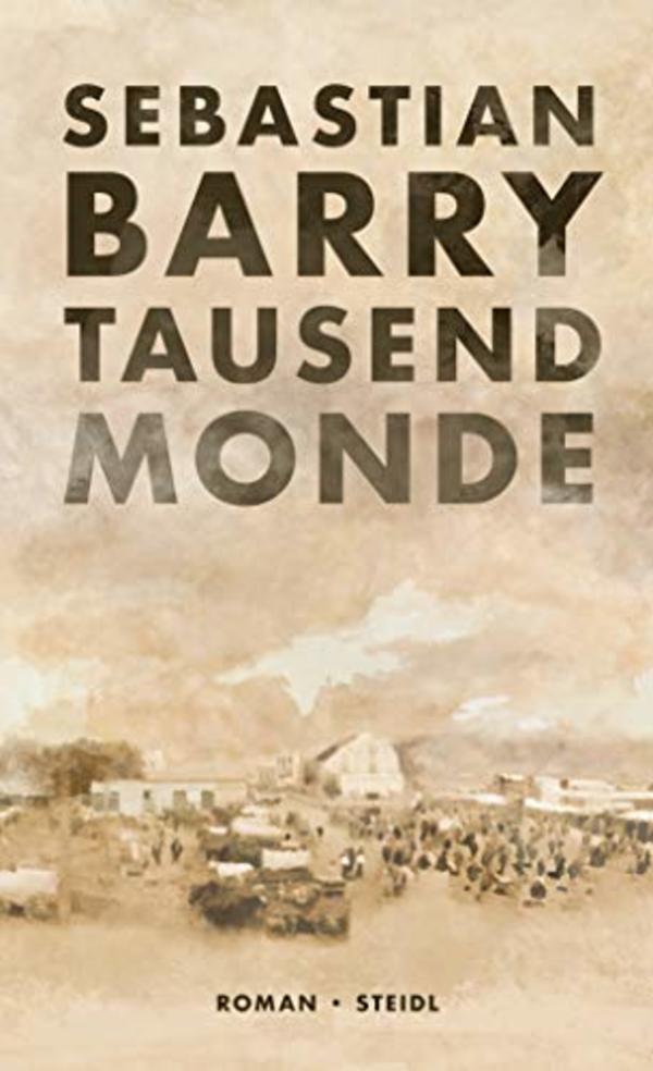 Sebastian Barry: Tausend Monde. Roman. Übersetzt durch Hans-Christian Oeser. Steidl Verlag; 256 Seiten, 24 Euro Quelle: Steidl Verlag