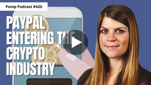 Pomp Podcast #420: Anna Irrera on PayPal Entering the Crypto Industry