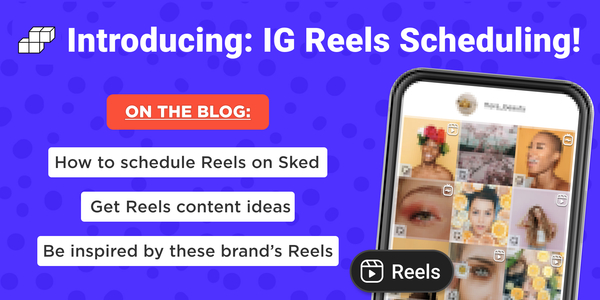 Introducing Reels Scheduling on Sked: How Brands are Leveraging Their 30 Second Videos