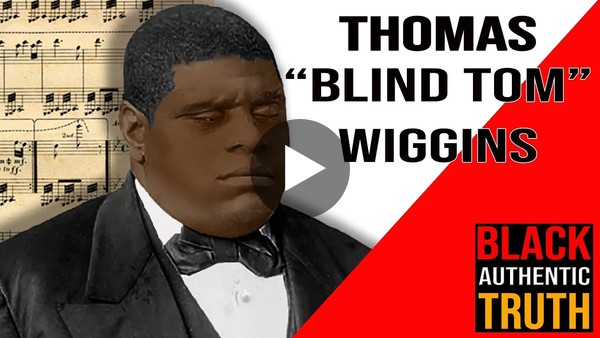 """BLIND TOM"" THOMAS WIGGINS AN AMAZING TALENT BORN IN SLAVERY"