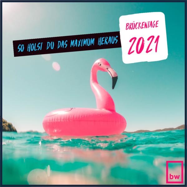Brücktage 2021 - So holst Du das Maximum raus