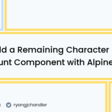Build a Remaining Character Count Component with Alpine.js