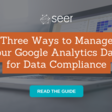 Data Privacy & Compliance Guide to Managing Your Google Analytics Data