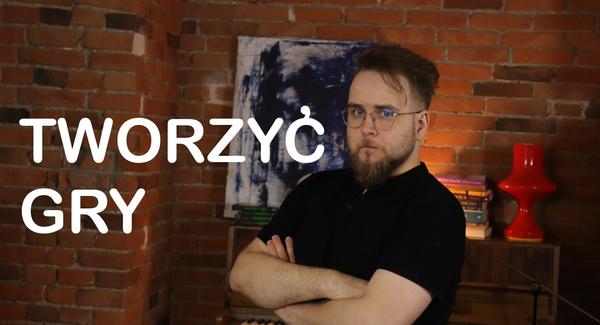 """Wywiad z autorem książki """"Tworzyć gry"""" Patrykiem Polewiakiem"""
