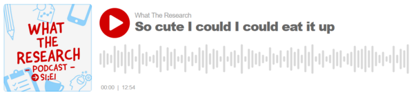 🎧 So cute I could eat it up – What The Research Podcast