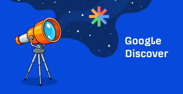 Google Discover: How to Rank and Drive Traffic