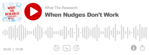 When Nudges Don't Work – What The Research Podcast