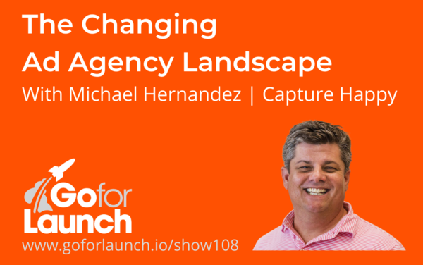 The Changing Ad Agency Landscape—With Michael Hernandez
