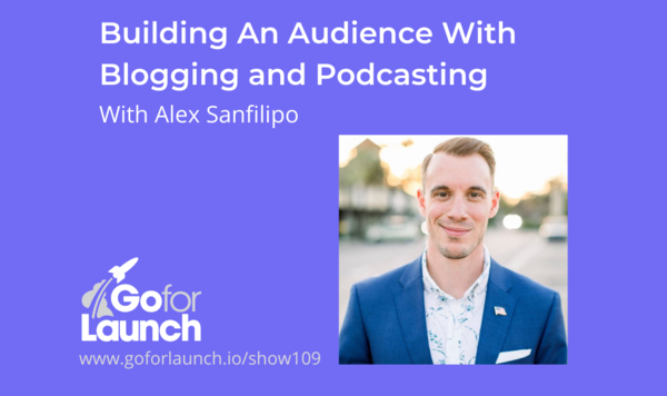 Building An Audience With Blogging and Podcasting—With Alex Sanfillipo