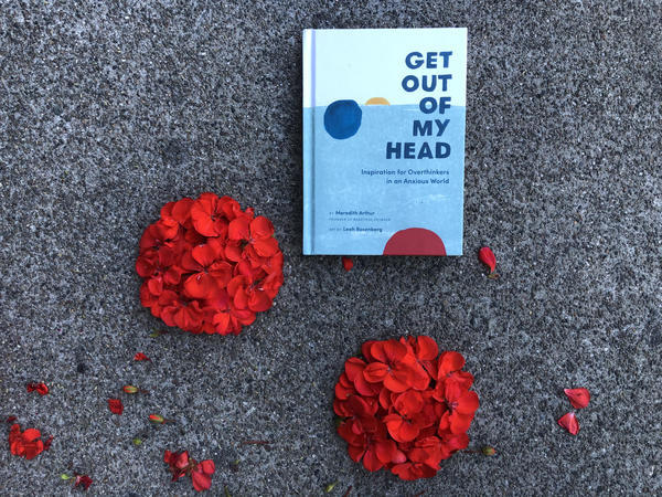 Get Out of My Head: Inspiration for Overthinkers in an Anxious World