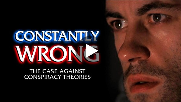 CONSTANTLY WRONG: The Case Against Conspiracy Theories