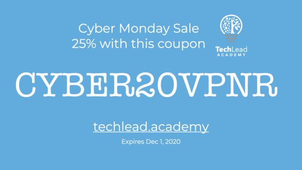 25% off all courses with the coupon CYBER20VPNR at http://techlead.academy