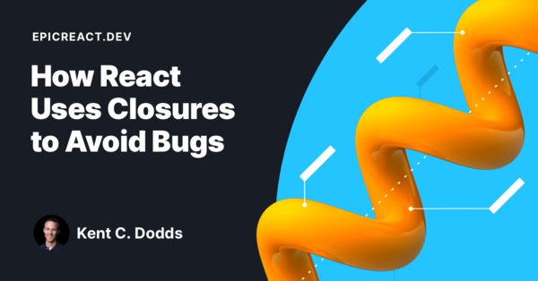 How React Uses Closures to Avoid Bugs