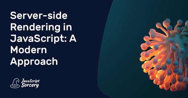 SSR in JavaScript: A Modern Approach
