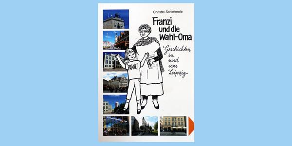 """Cover von """"Franzi und die Wahl-Oma: Geschichten in und um Leipzig"""", Verlag Osiris Druck"""