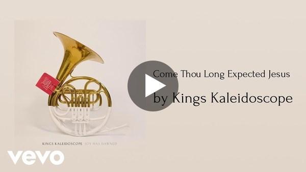 Kings Kaleidoscope - Come Thou Long Expected Jesus (AUDIO)