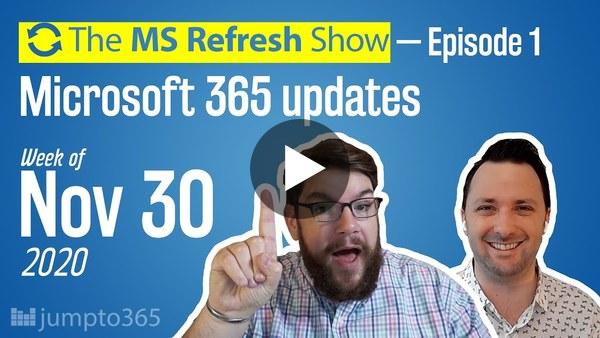 New Series!   MS Refresh - Week of 30 November 2020 - Episode 1
