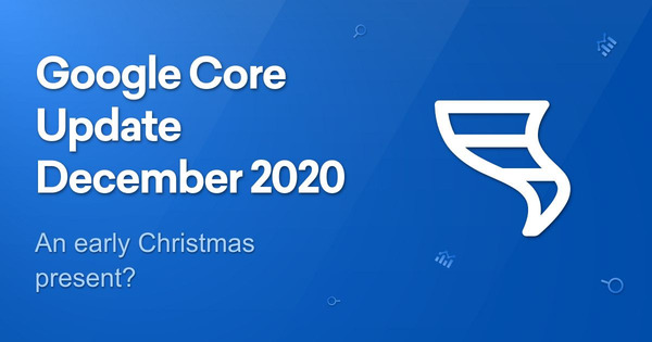 Core Update December 2020 - Google's Christmas present? - SISTRIX
