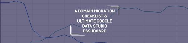 A Domain Migration Checklist And Ultimate Google Data Studio Dashboard - MarketingSyrup