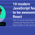10 modern JavaScript features to be awesome at React | Ben Ilegbodu
