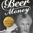 Beer Money: A Memoir of Privilege and Loss (Frances Stroh)