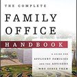 The Complete Family Office Handbook: A Guide for Affluent Families and the Advisors Who Serve Them (Kirby Rosplock, PhD)