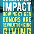 Generation Impact: How Next Gen Donors Are Revolutionizing Giving (Sharna Goldseker, Michael Moody)