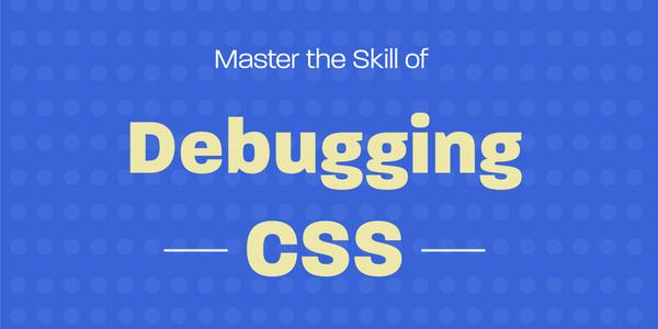 Master the Skill of Debugging CSS - Book