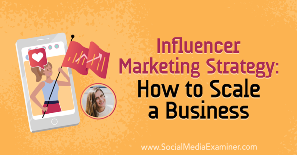 Influencer Marketing Strategy: How to Scale a Business