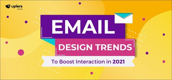 Eight Email Design Trends to Boost Interaction in 2021