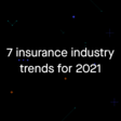 7 insurance industry trends for 2021