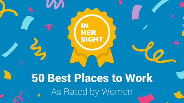 The 50 Best Places to Work As Rated by  the Women Who Work There