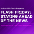 Holland FinTech Flash Friday: Staying Ahead of the FinTech News - 15th January