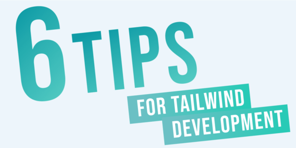 6 Tips for Tailwind CSS Development (with resources!)