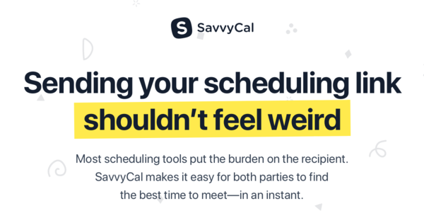 Scheduling Software Your Recipients Will Love · SavvyCal