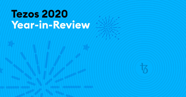 Tezos 2020 Year-in-Review - Tezos Foundation