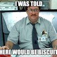 I Was Told There Would Be Biscuits