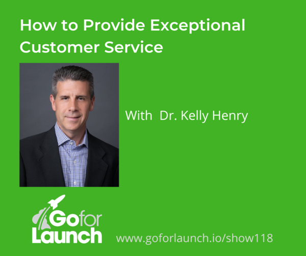 How to Provide Exceptional Customer Service - With Dr. Kelly Henry