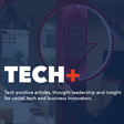 Tech positive articles, thought leadership and insight for social, tech and business innovators.