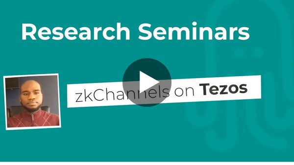 Nomadic Labs Research Seminars #5 | zkChannels on Tezos