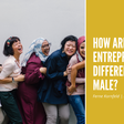 How Are Female Entrepreneurs Different From Male?